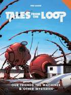 Tales from the Loop: Our Friends the Machines & Other Mysteries