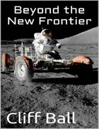 Beyond the New Frontier: An Alternate History Novel