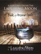 Adventures Under the Laughing Moon BOOK of ARCANE SPELLS