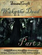 SteamCraft - Wake the Dead Part 2