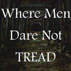 Where Men Dare Not Tread