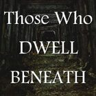 Those Who Dwell Beneath