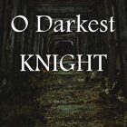 O Darkest Knight