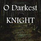 O Darkest Knight