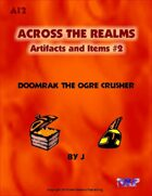 Across the Realms: Artifacts and Items #2 Doomrak the Ogre Crusher