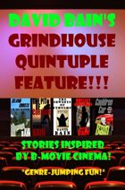 David Bain's Grindhouse Quintuple Feature! Stories Inspired by B-Movie Cinema