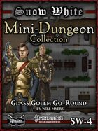 Snow White Mini-Dungeon #4: Glass Golem Go-Round