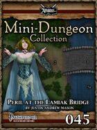 Mini-Dungeon #045: Peril at Lamiaks Bridge