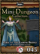 5E Mini-Dungeon #045: Peril at Lamiaks Bridge