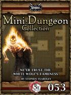 5E Mini-Dungeon #053: Ne'er Trust The White Wolf's Tameness