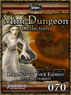 Mini-Dungeon #070: I Am Not Of Your Element