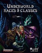 Underworld Races & Classes (PF)