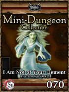 5E Mini-Dungeon #070: I Am Not Of Your Element