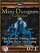 5E Mini-Dungeon #071: The Unwise Young, They Say Do Ne'er Live Long
