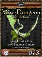 5E Mini-Dungeon #073: True Lovers Run Into Strange Capers