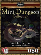 5E Mini-Dungeon #080: Time Out of Joint
