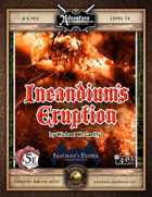 (5E) A19: Incandium's Eruption, Saatman's Empire (3 of 4) (Fantasy Grounds)