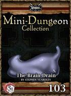 5E Mini-Dungeon #103: The Brain Drain