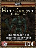 5E Mini-Dungeon #104: The Menagerie of Brighton Bonsworth
