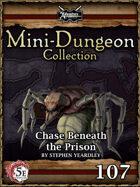 5E Mini-Dungeon #107: Chase Beneath the Prison