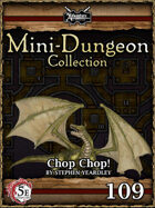 5E Mini-Dungeon #109: Chop Chop!