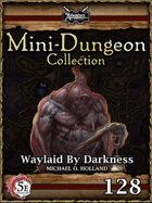 5E Mini-Dungeon #128: Waylaid by Darkness