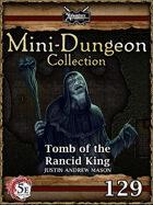5E Mini-Dungeon #129: Tomb of the Rancid King