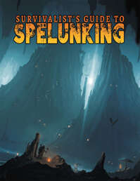 Survivalist's Guide to Spelunking