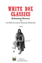 White Box Classics: Reluctant Heroes [Swords & Wizardry]