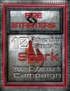 Fire Starters: 10 Adventure Seeds to Spark Your Cyberpunk Campaign