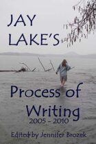 Jay Lake's Process of Writing