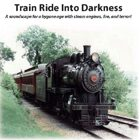 Train Ride Into Darkness