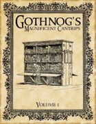 Gothnog's Magnificent Cantrips