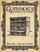 Gothnog's Magnificent Cantrips - Volume 2