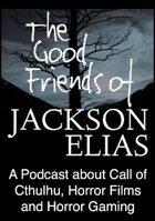 The Good Friends of Jackson Elias, Podcast Episode 44: World War Cthulhu, The Darkest Hour