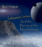 Relic Worlds Short Story 1: Lancaster James and the Beast of the Mountaintop