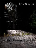 Relic Worlds Short Story 2: Lancaster James and the Necropolis of Life