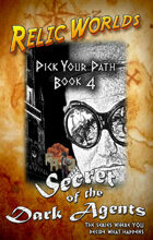 Relic Worlds: Pick Your Path, Book 4 - The Dark Agents