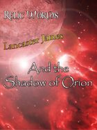 Relic Worlds Short Story 4: Lancaster James and the Shadow of Orion