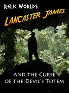 Relic Worlds Short Story 10: Lancaster James and the Curse of the Devil's Totem