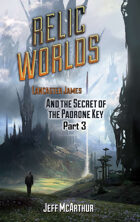 Relic Worlds - Book 2: The Secret of the Padrone Key - Part 3