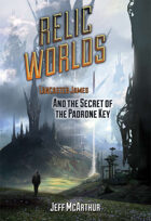 Relic Worlds - Book 2: Lancaster James and the Secret of the Padrone Key [FULL BOOK]