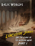 Relic Worlds Short Story 11-1: Lancaster James and the Curse of the Hudrom Mine, Part 1