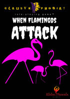 Claustrophobia! — When Flamingos Attack