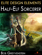 Elite Design Elements: Half-Elf Sorcerer