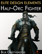 Elite Design Elements: Half-Orc Fighter