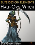 Elite Design Elements: Half-Orc Witch