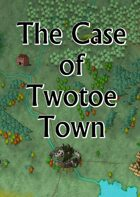 The Case of Twotoe Town