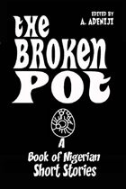 The Broken Pot: A Book of Nigerian  Short Stories