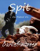 Spit: On Patrol #1